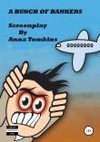 Книга A BUNCH OF BANKERS – Screenplay автора Anna Tomkins
