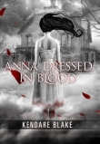 Книга Anna Dressed in Blood автора Kendare Blake