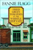 Книга Fried Green Tomatoes at the Whistle Stop Cafe автора Фэнни Флэгг