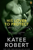 Книга His Lover to Protect автора Katee Robert
