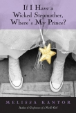 Книга If I Have a Wicked Stepmother, Where's My Prince?  автора Melissa Kantor