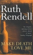 Книга Make Death Love Me автора Ruth Rendell
