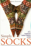 Книга Simply Socks: 45 Traditional Turkish Patterns to Knit автора Anna Zilboorg