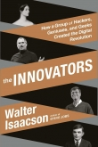 Книга The Innovators: How a Group of Inventors, Hackers, Geniuses, and Geeks Created the Digital Revolution автора Walter Isaacson