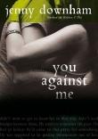 Книга Ты против меня (You Against Me) автора Дженни Даунхэм
