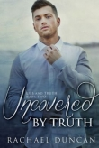 Книга Uncovered by Truth автора Rachael Duncan