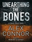 Книга Unearthing the Bones автора Alex Connor