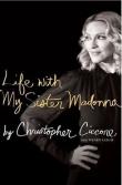 Книга Жизнь с моей сестрой Мадонной автора Кристофер Чикконе