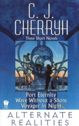 скачать книгу Alternate Realities (Port Eternity; Wave without a Shore; Voyager in Night) автора C. J. Cherryh