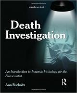 скачать книгу Death Investigation: An Introduction to Forensic Pathology for the Nonscientist автора Ann Bucholtz